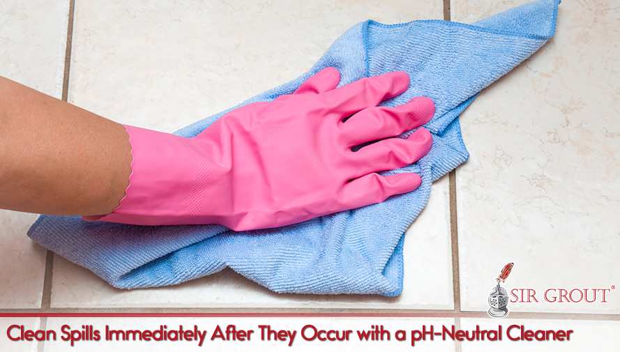 Clean Spills Immediately After They Occur with a pH-Neutral Cleaner